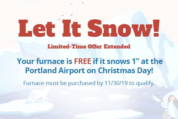 "Your furnace is free if it snows 1"" at the Portland Airport on Christmas Day!"